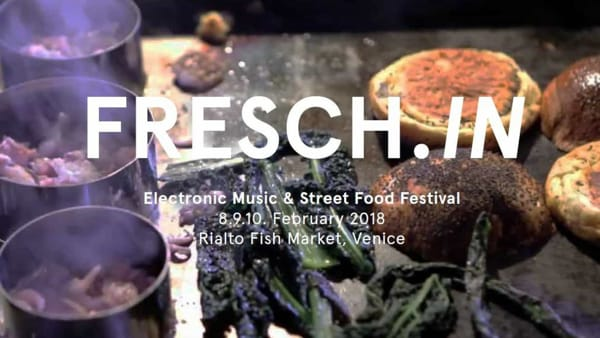 Fresch.In Festival, musica elettronica e slow street food al Carnevale di Venezia 2018